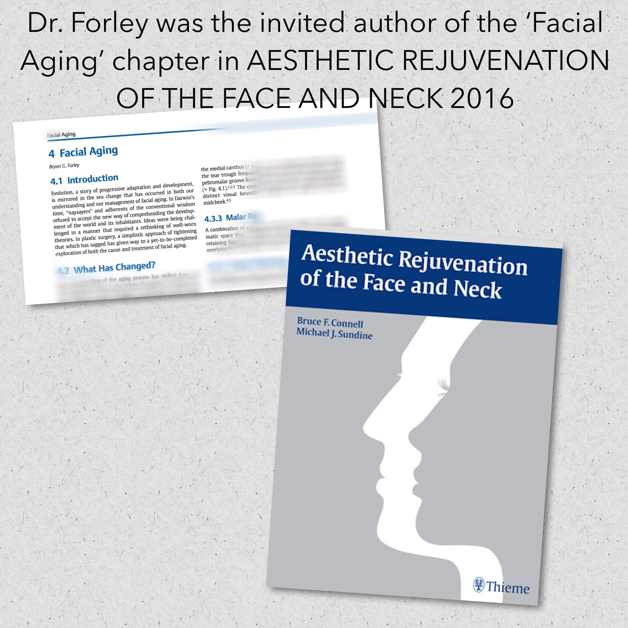 Dr. Forley was the invited author of the 'Facial Aging' chapter in Aesthetic Rejuvenation of the face and neck 2016