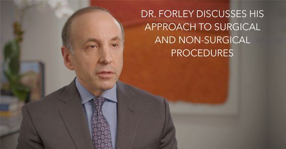 Watch Video: Dr. Forley Discusses his Approach to surgical and non-surgical procedures