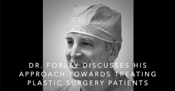 Watch Video: Dr. Forleydiscusses his approach towards treating plastic surgery patient