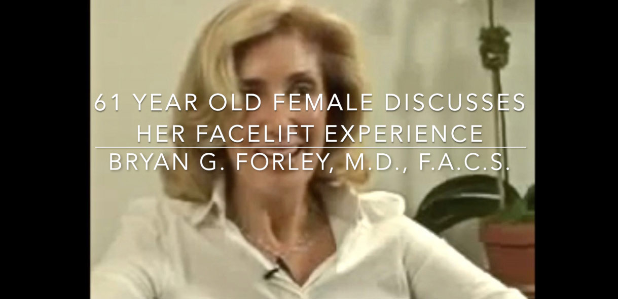 Watch Video: 61 year old female discusses her facelift experience Bryan G. Forley, M.D., F.A.C.S.